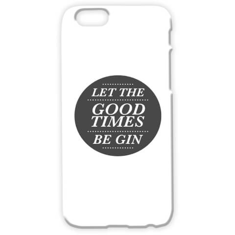 Let The Good Times Be Gin Phone Case for iPhone & Android