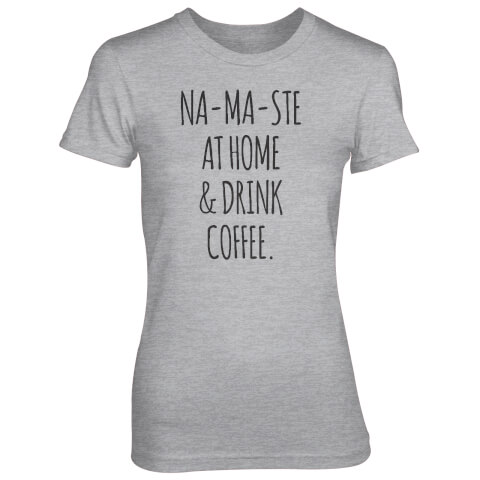 Na-Ma-Ste At Home And Drink Coffee Women's Grey T-Shirt