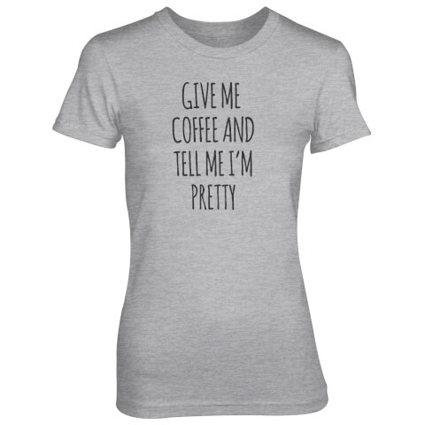 Give Me Coffee And Tell Me I'm Pretty Women's Grey T-Shirt