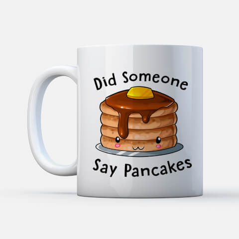 Tasse Kawaii Did Someone Say Pancakes