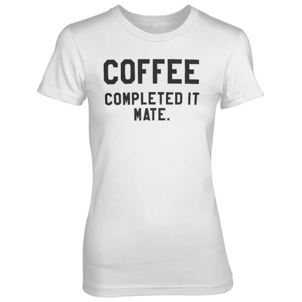 Coffee - Completed It Mate Women's White T-Shirt