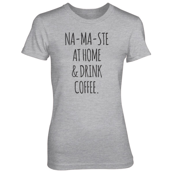 T-Shirt Femme Na-Ma-Ste At Home And Drink Coffee - Gris