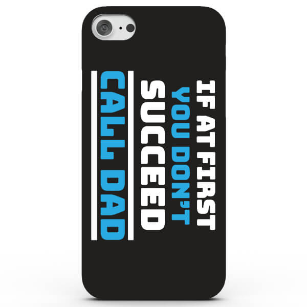 If at First You Don't Succeed, Call Dad! Phone Case for iPhone & Android - 4 Colours