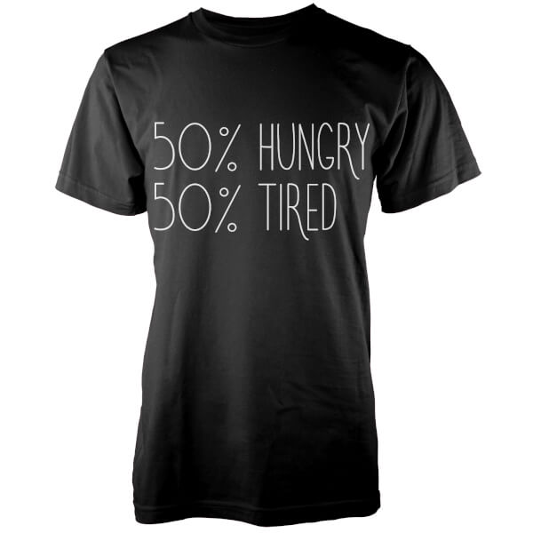50% Hungry, 50% Tired T-Shirt - Black