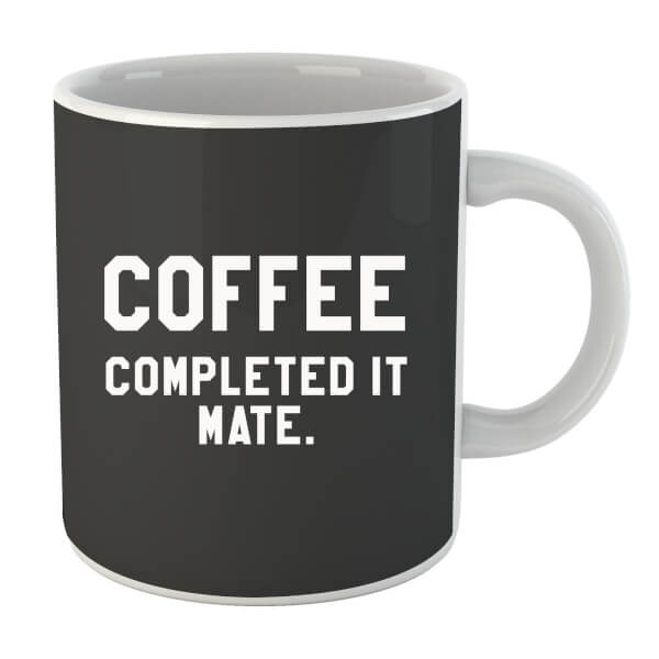 Coffee Completed it Mate Mug