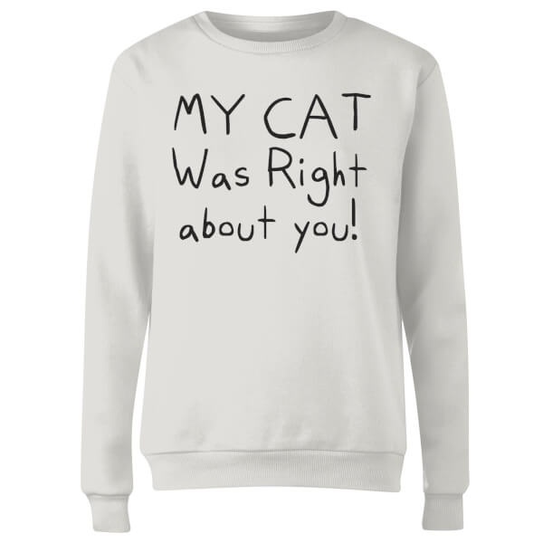 My Cat Was Right About You Women's Sweatshirt - White