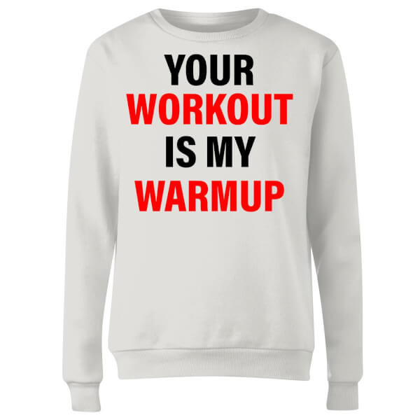Your Workout is my Warmup Women's Sweatshirt - White