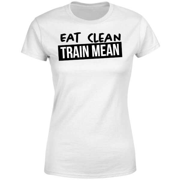 Eat Clean Train Mean Women's T-Shirt - White
