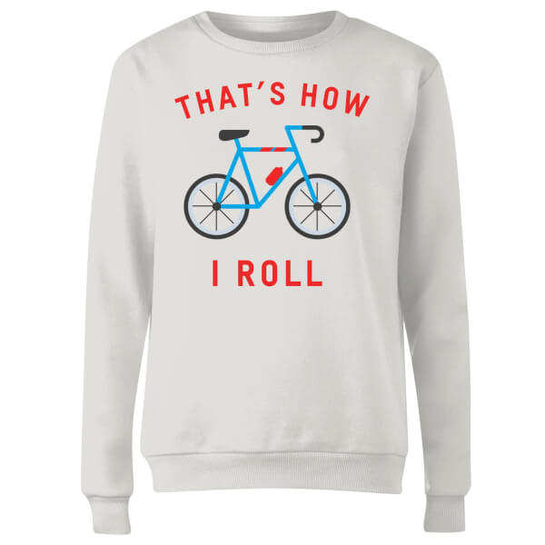 Thats How I Roll Women's Sweatshirt - White