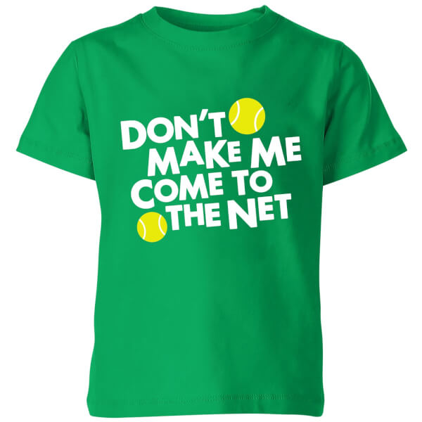 Dont make me Come to the Net Kids' T-Shirt - Kelly Green
