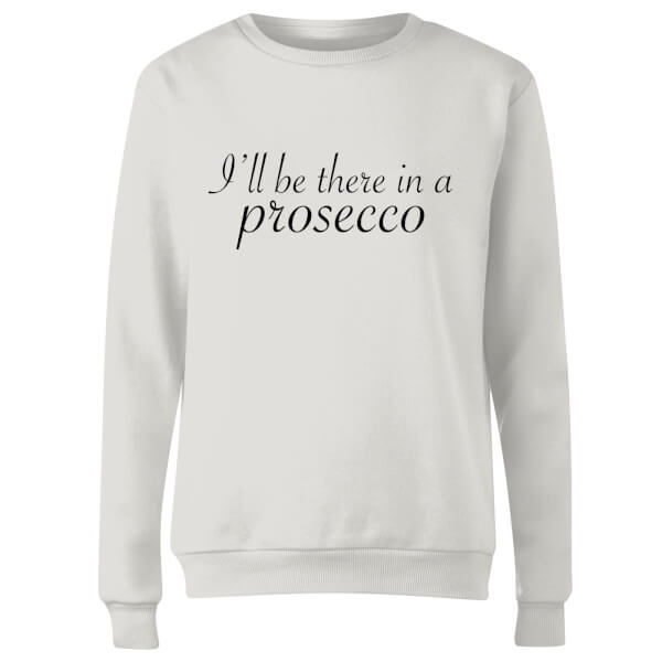 I'll be there in a Prosecco Women's Sweatshirt - White