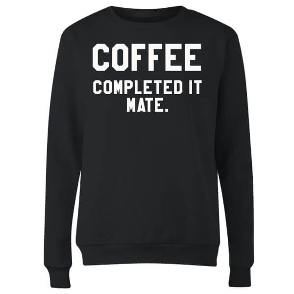 Coffee Completed it Mate Women's Sweatshirt - Black