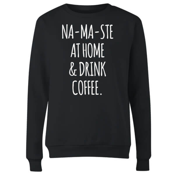 Na-ma-ste at Home and Drink Coffee Women's Sweatshirt - Black
