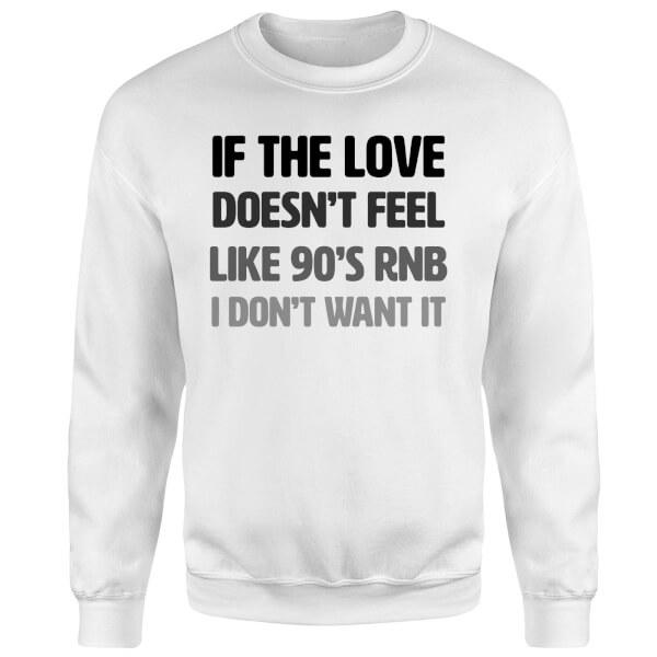If The Love Doesn't Feel Like 90's RNB Sweatshirt - White