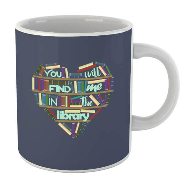 You Will Find Me In The Library Mug