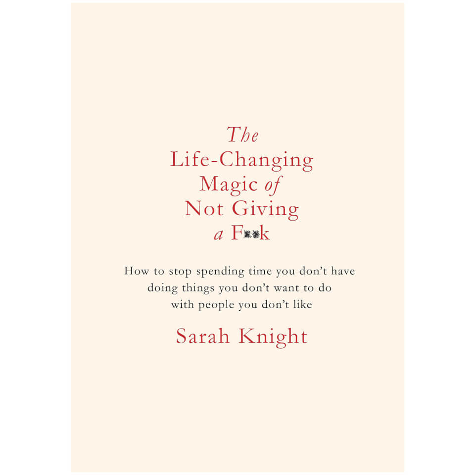 The Life Changing Magic of Not Giving A F*Ck (Hardback)