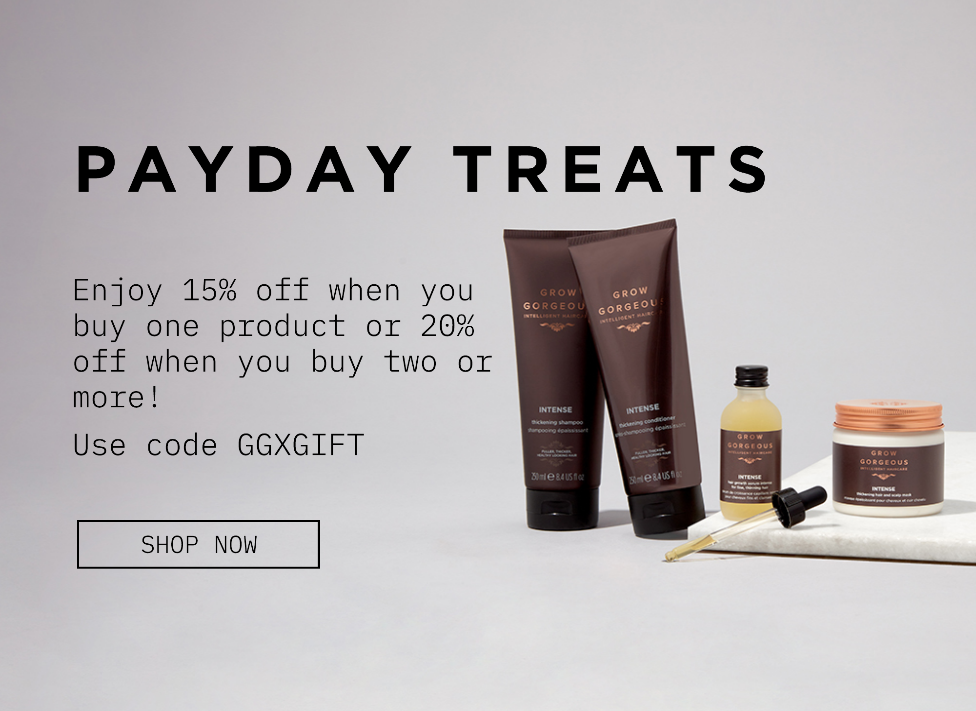 Payday Treats. Enjoy 15% off when you buy one product and 20% when you buy two or more. Use code GGXGIFT