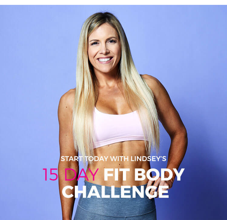 Start today with Trainer Lindsey's 15 Day Fit Body Challenge