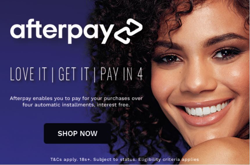 Afterpay, love it get it pay in 4. Afterpay enables you to pay for your purchases over four automatic installments, interest free. SHOP NOW
