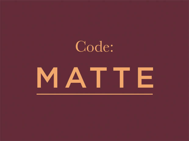 MAKE MINE MATTE
