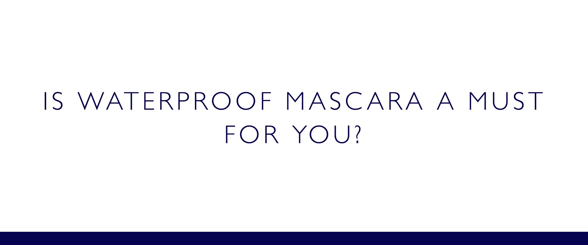 Is waterproof mascara a must for you?