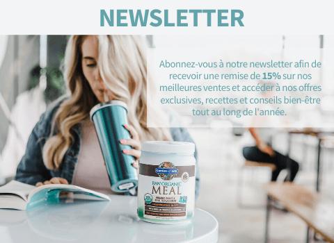 Newsletter. Abonnez-vousà notre newsletter afin de recevoir une remise de 15% sur nos meilleures ventes et accéder à nos offres exclusives, recettes et conseils bien-être tout au long de l'année.