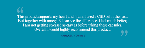 This product supports my heart and brain. I used a cbd oil in the past. But together with omega-3 I can see the difference. I feel much better, I am not getting stressed as easy as before taking these capsules. Overall, I would highly recommend this product.