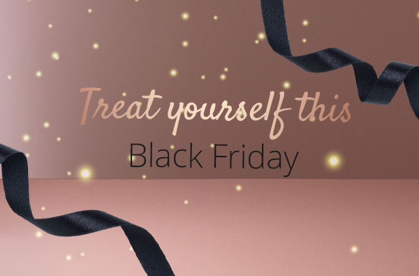 Treat yourself this Black Friday