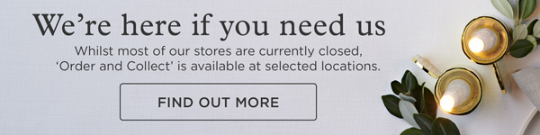 Whilst most of our stores are currently closed, Order & Collect is available at selected locations. Find Out More.
