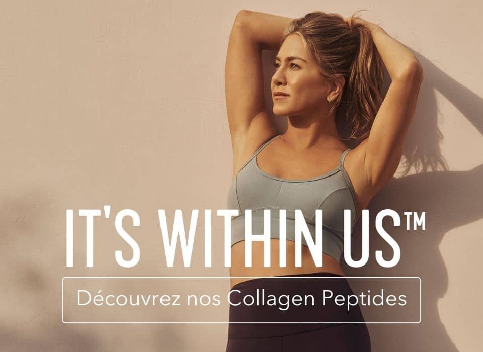 It's within us. Découvrez nos Collagen Peptides. Jennifer Aniston regard au loin