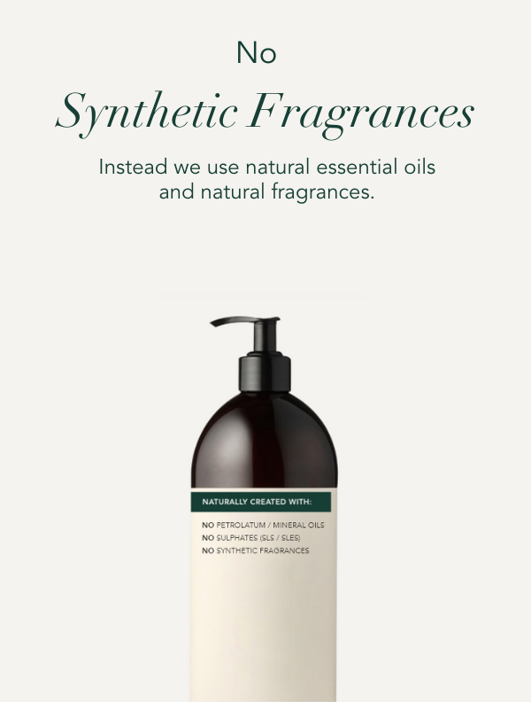 No Synthetic fragrances. Instead we use natural essential oils and natural fragrances.