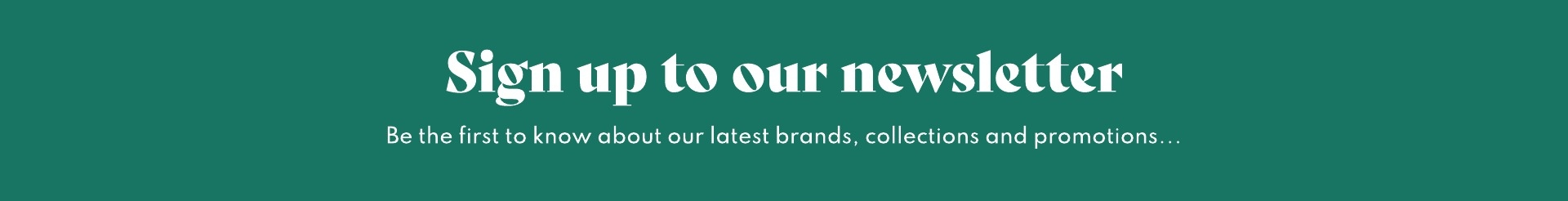 Sign up to The Hut's newsletter below to hear first about new collections and promotions.