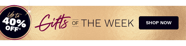 Up to 50% off* Gifts of the week, shop now